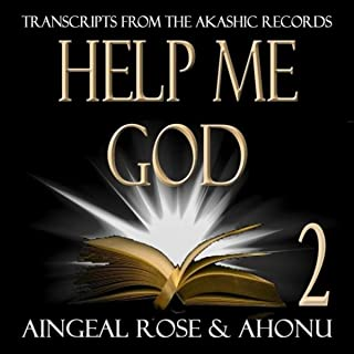 Help Me God: Transcripts from the Akashic Records, Session 2