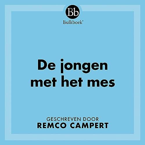 De Jongen Met Het Mes Geschreven Door Remco Campert By