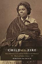 Child of the Fire: Mary Edmonia Lewis and the Problem of Art History's Black and Indian Subject