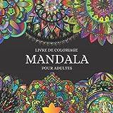 LIVRE DE COLORIAGE MANDALA POUR ADULTES: Superbe livre-cadeau / Les meilleures pages de coloriage pour la méditation et la pleine conscience / De ... pages de coloriage de fleurs apaisent l'âme