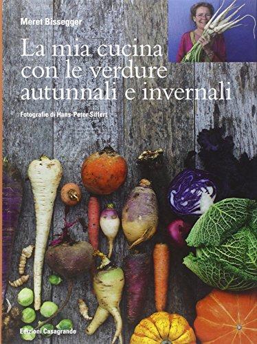 La mia cucina con le verdure autunnali e invernali. Ediz. illustrata