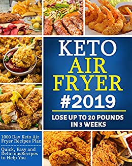 Keto Air Fryer 2019 Quick Easy And Delicious Recipes For Busy