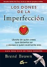 Los dones de la imperfección: Guía para vivir de todo corazón. Líbrate de quien crees que deberías ser y abraza a quien re...