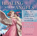 Healing With the Angels: How Angels Can Assist You in Every Area of Your Life: How the Angels Can Assist You in Every Area of Your Life