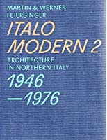 Italomodern 2: Architecture in Northern Italy 1946-1976