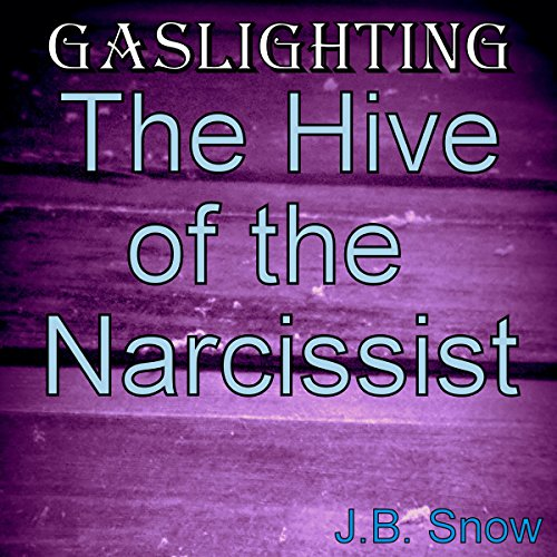 Gaslighting: The Hive of the Narcissist cover art