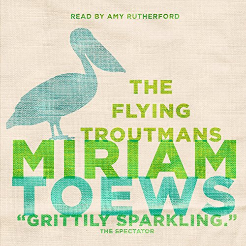 The Flying Troutmans Audiobook By Miriam Toews cover art