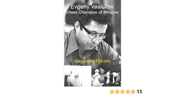 Alexander Nikitin Evgeny Vasiukov Chess Champion of Moscow Elk /& Ruby 2020