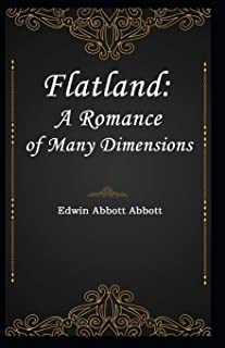 Flatland: A Romance of Many Dimensions BY Edwin A. Abbott: (Annotated Edition)
