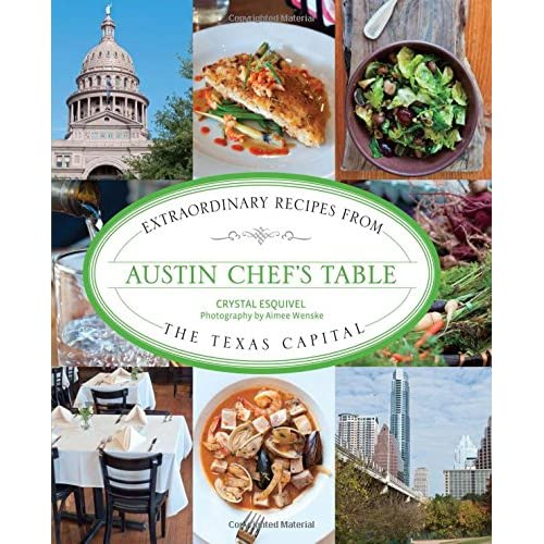 Austin Chef S Table Extraordinary Recipes From The Texas