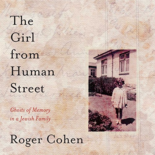 The Girl from Human Street     Ghosts of Memory in a Jewish Family              By:                                                                                                                                 Roger Cohen                               Narrated by:                                                                                                                                 Simon Vance                      Length: 10 hrs and 26 mins     26 ratings     Overall 4.3