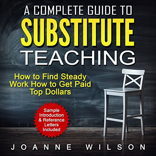 A Complete Guide to Substitute Teaching     How to Find Steady Work, How to Get Paid Top Dollars              By:                                                                                                                                 Joanne Wilson                               Narrated by:                                                                                                                                 Sandra Parker                      Length: 2 hrs and 14 mins     Not rated yet     Overall 0.0