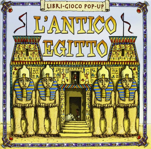 L'antico Egitto. Libro pop-up. Ediz. illustrata