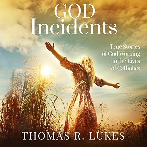 God Incidents     True Stories of God Working in the Lives of Catholics (Volume 1)              By:                                                                                                                                 Thomas Lukes                               Narrated by:                                                                                                                                 Doug Greene                      Length: 4 hrs and 23 mins     Not rated yet     Overall 0.0