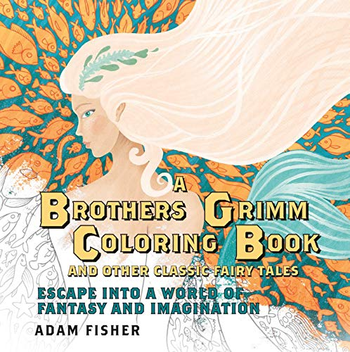 A Brothers Grimm Coloring Book and Other Classic Fairy Tales: Escape into a...