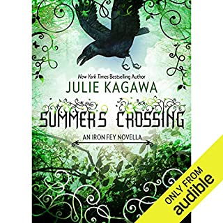 Summer's Crossing     The Iron Fey              By:                                                                                                                                 Julie Kagawa                               Narrated by:                                                                                                                                 Josh Hurley                      Length: 1 hr and 52 mins     607 ratings     Overall 4.3