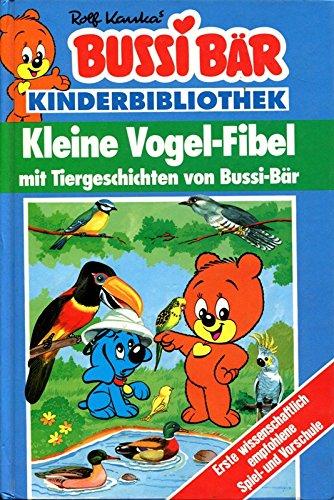 Bussi Bär. Kleine Vogel - Fibel mit Tiergeschichten von Bussi- Bär