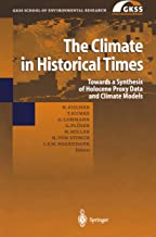 The Climate in Historical Times: Towards a Synthesis of Holocene Proxy Data and Climate Models (GKSS School of Environmental Research) (English Edition)