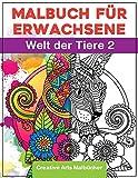 Malbuch für Erwachsene: Welt der Tiere 2 - Das große Tiermalbuch zum Entspannen und Stress...