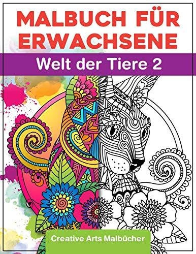 Malbuch für Erwachsene: Welt der Tiere 2 - Das große Tiermalbuch zum Entspannen und Stress abbauen! - Für mehr Achtsamkeit, Ruhe und Entspannung - Ausmalbuch zum Kreativ Malen A4