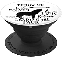 Throw Me To The Wolves I Will Return Leading Pack Quote - PopSockets Grip and Stand for Phones and Tablets