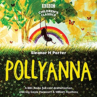 Pollyanna (BBC Children's Classics) (Dramatised)                   By:                                                                                                                                 Eleanor H. Porter                               Narrated by:                                                                                                                                 Gayle Hunnicutt                      Length: 1 hr and 31 mins     1 rating     Overall 5.0
