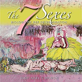 The 7 Sexes     Biology of Sex Determination              By:                                                                                                                                 Elof Axel Carlson                               Narrated by:                                                                                                                                 Adam B. Crafter                      Length: 6 hrs and 38 mins     5 ratings     Overall 4.8