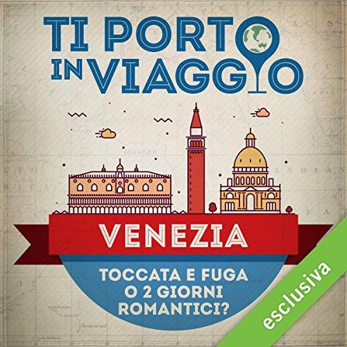 Ti porto in viaggio: Venezia. Toccata e fuga o due giorni romantici?  Audiolibri