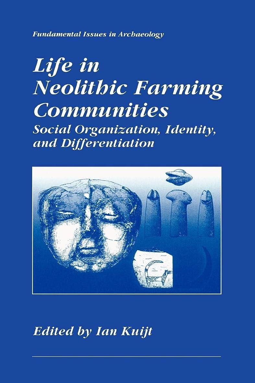 逆説北東どこLife in Neolithic Farming Communities: Social Organization, Identity, and Differentiation (Fundamental Issues in Archaeology)