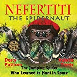 Nefertiti, the Spidernaut: The Jumping Spider Who Learned to Hunt in Space (Another Extraordinary Animal)