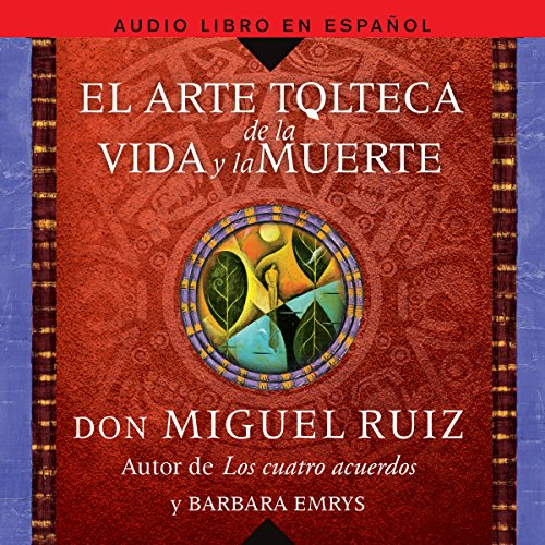 El Arte Tolteca de la Vida y la Muerte [The Toltec Art of Life and Death] audiobook cover art