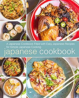 Japanese Cookbook: A Japanese Cookbook Filled with Easy Japanese Recipes for Simple Japanese Cooking by [BookSumo Press]