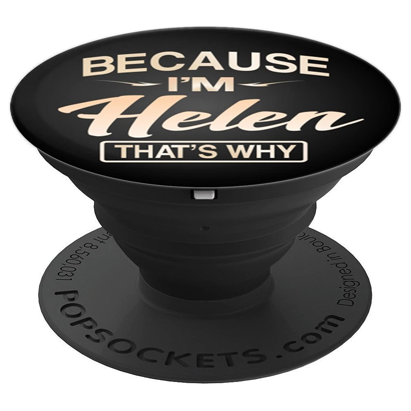 Because I'm Helen Funny Women Gifts Name Pop Socket - PopSockets Grip and Stand for Phones and Tablets