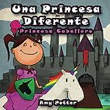 Una Princesa Diferente - Princesa Caballero (Spanish Edition)