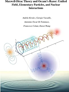 Maxwell-Dirac Theory and Occam's Razor: Unified Field, Elementary Particles, and Nuclear Interactions