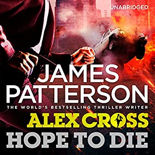 Hope to Die     Alex Cross, Book 22              Written by:                                                                                                                                 James Patterson                               Narrated by:                                                                                                                                 Michael Boatman,                                                                                        Scott Sowers                      Length: 9 hrs and 41 mins     1 rating     Overall 5.0