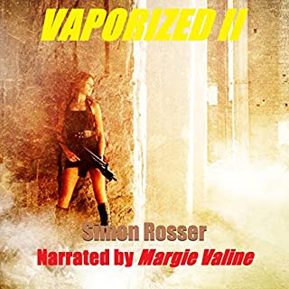 Vaporized ll                   By:                                                                                                                                 Simon Rosser                               Narrated by:                                                                                                                                 Margie Valine                      Length: 4 hrs and 54 mins     1 rating     Overall 3.0