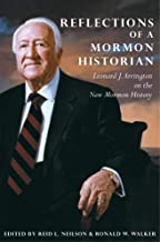 Reflections of a Mormon Historian: Leonard J. Arrington on the New Mormon History
