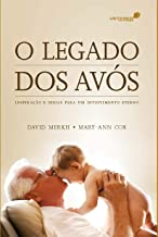 O LEGADO DOS AVÓS: Inspiração e ideias para um investimento eterno (Portuguese Edition)