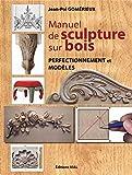 Manuel de sculpture sur bois perfectionnement et modèles