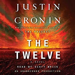 The Twelve     A Novel              By:                                                                                                                                 Justin Cronin                               Narrated by:                                                                                                                                 Scott Brick                      Length: 26 hrs and 23 mins     9,611 ratings     Overall 4.4