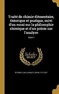 Traite de Chimie Elementaire, Theorique Et Pratique, Suivi D'Un Essai Sur La Philosophie Chimique Et D'Un Precis Sur L'Analyse; Tome 1 (French Edition)