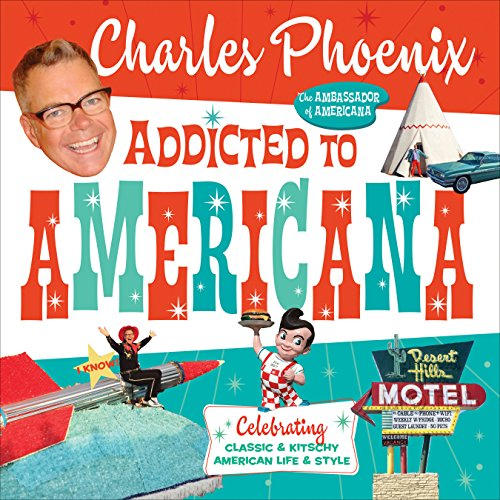 Compare Textbook Prices for Addicted to Americana: Celebrating Classic & Kitschy American Life & Style  ISBN 9781945551192 by Phoenix, Charles