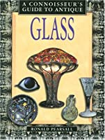 Antique Glass (A Connoisseur's Guide to)