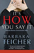 It's HOW You Say It: Effective Business Communication Skills