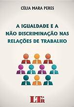 A Igualdade e a não Discriminação nas Relações de Trabalho (Portuguese Edition)