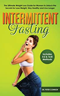 Intermittent Fasting: The Ultimate Weight Loss Guide for Women to Unlock the Secrets for Lose Weight, Stay Healthy and Liv...