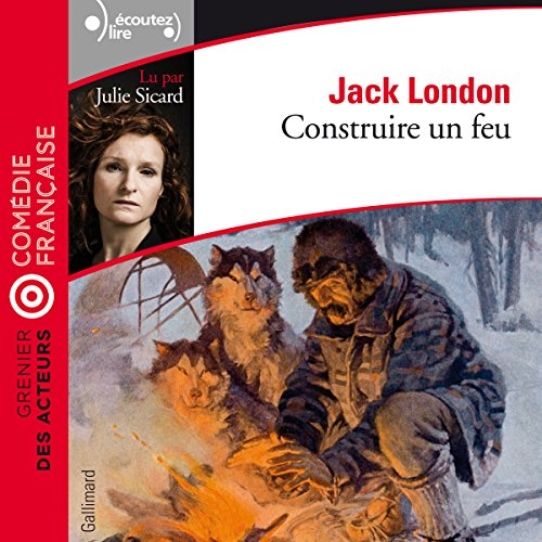 Construire un feu     Grenier des acteurs              By:                                                                                                                                 Jack London                               Narrated by:                                                                                                                                 Julie Sicard                      Length: 47 mins     Not rated yet     Overall 0.0