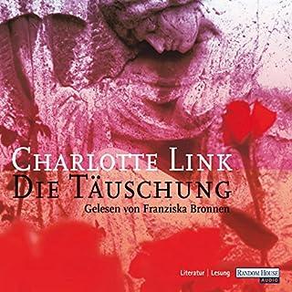 Die Täuschung                   Autor:                                                                                                                                 Charlotte Link                               Sprecher:                                                                                                                                 Franziska Bronnen                      Spieldauer: 13 Std. und 24 Min.     273 Bewertungen     Gesamt 4,0