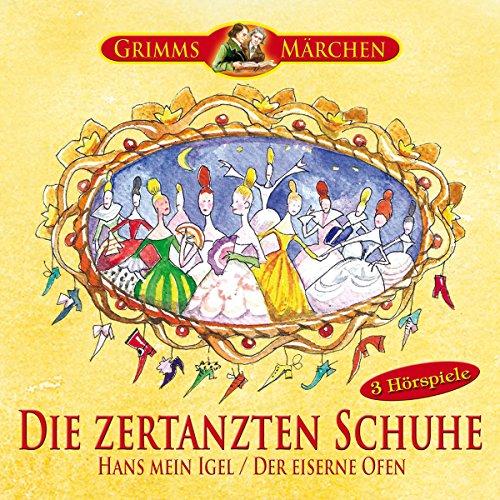 Die zertanzten Schuhe / Hans mein Igel / Der eiserne Ofen Titelbild
